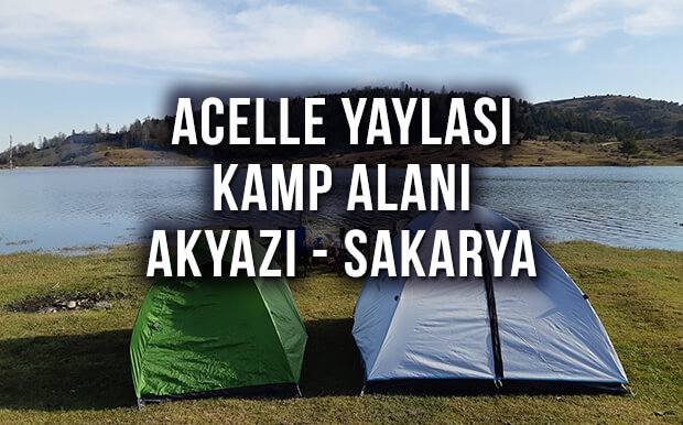Acelle Yaylası Kamp Alanı - Akyazı Sakarya