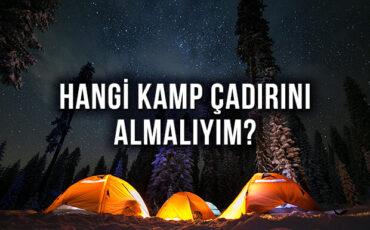 Hangi Kamp Çadırını Almalıyım? Kamp Çadırı Seçimi