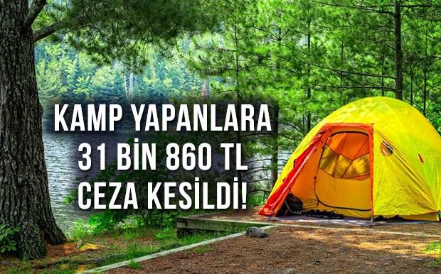 Kamp Yapanlara 31 Bin 860 TL Ceza Kesildi!