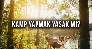 Kamp Yapmak Yasak Mı?