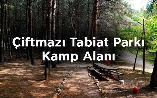 Çiftmazı Tabiat Parkı Kamp Alanı Ve Giriş Ücretleri