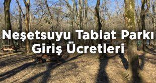 İstanbul Neşetsuyu Tabiat Parkı Giriş Ücretleri