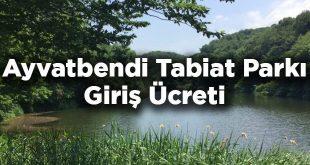 Ayvatbendi Tabiat Parkı Giriş Ücreti - İstanbul