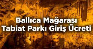 Ballıca Mağarası Tabiat Parkı Giriş Ücreti - Tokat