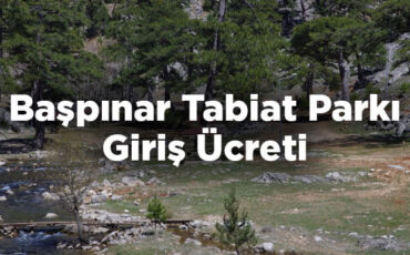 Başpınar Tabiat Parkı Giriş Ücreti - Isparta