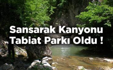Sansarak Kanyonu Tabiat Parkı Olarak İlan Edildi!