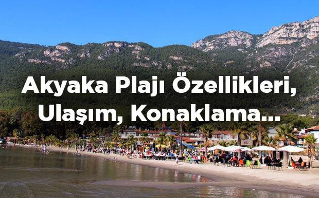 Akyaka Plajı Özellikleri - Ulaşım Ve Konaklama Bilgileri