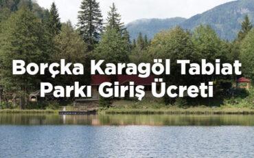 Borçka Karagöl Tabiat Parkı Giriş Ücreti - Artvin
