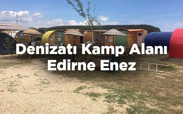 Denizatı Kamp Alanı - Edirne Enez