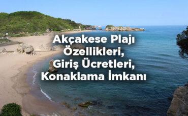 Akçakese Plajı Özellikleri - Giriş Ücreti Ve Konaklama İmkanları