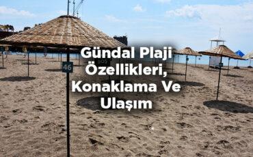 Gündal Plajı Özellikleri - Ulaşım Konaklama Ve Ücretler