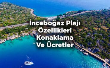 İnceboğaz Plajı Özellikleri - Ulaşım Konaklama Ve Ücretler