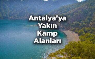 Antalya'ya Yakın Kamp Alanları